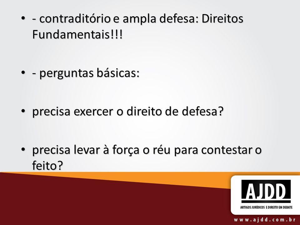 - contraditório e ampla defesa: Direitos Fundamentais!!!