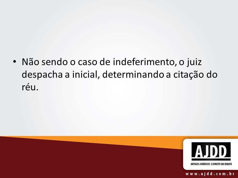 Não sendo o caso de indeferimento, o juiz despacha a inicial, determinando a citação do réu.