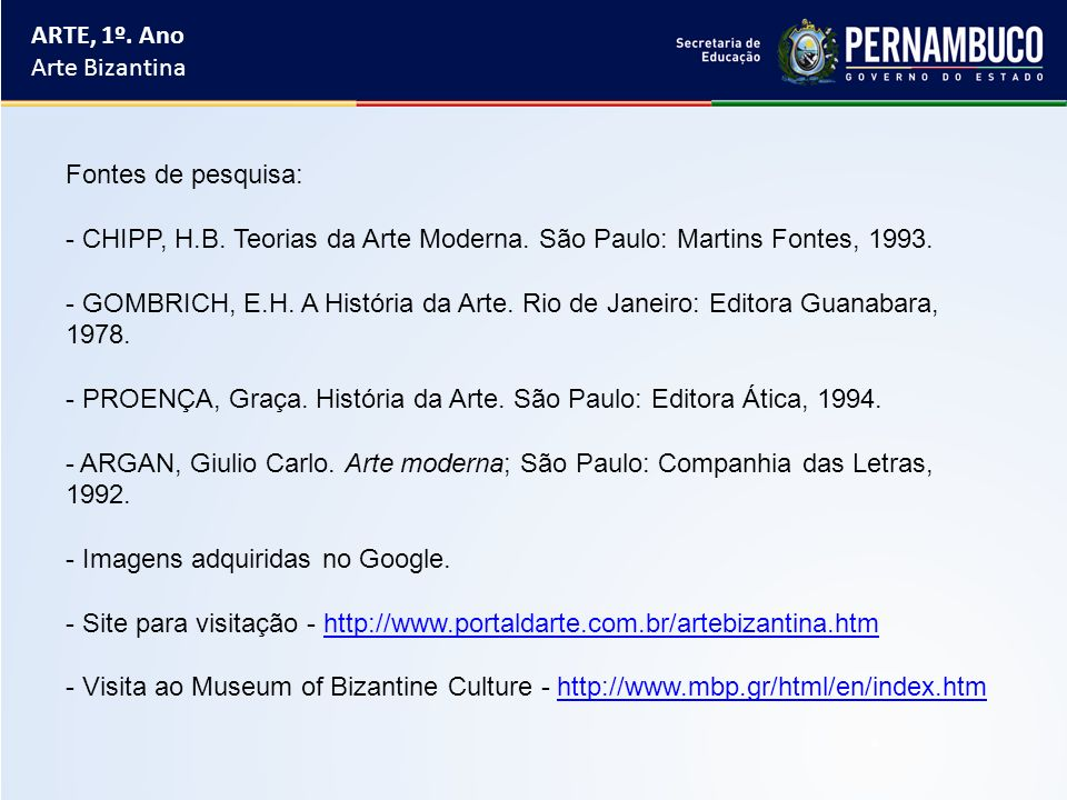 ARTE, 1º. Ano Arte Bizantina. Fontes de pesquisa: CHIPP, H.B. Teorias da Arte Moderna. São Paulo: Martins Fontes, 1993.