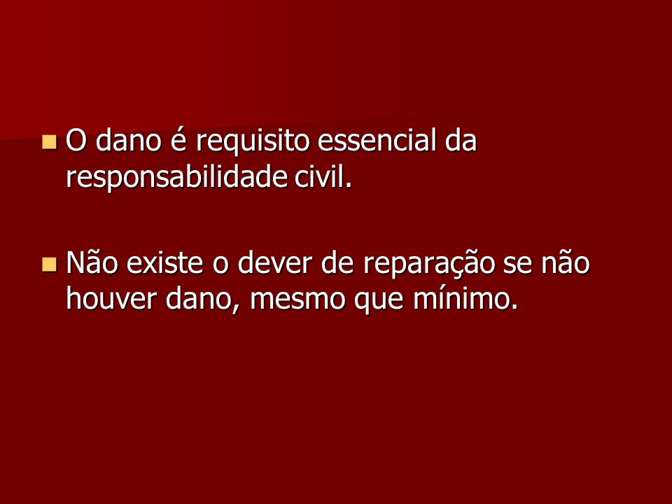 O dano é requisito essencial da responsabilidade civil.