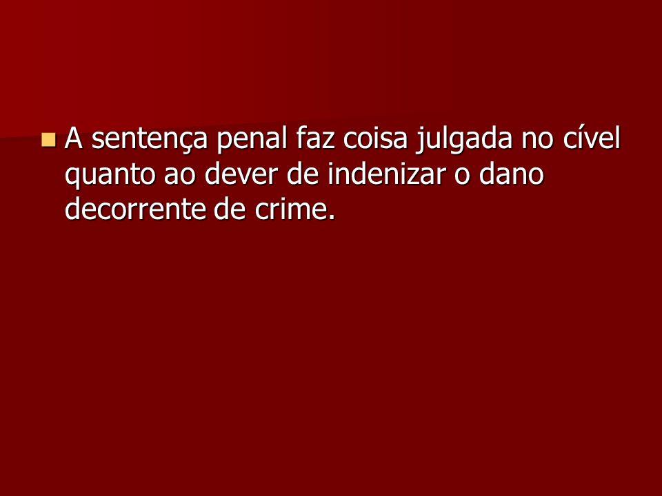 A sentença penal faz coisa julgada no cível quanto ao dever de indenizar o dano decorrente de crime.