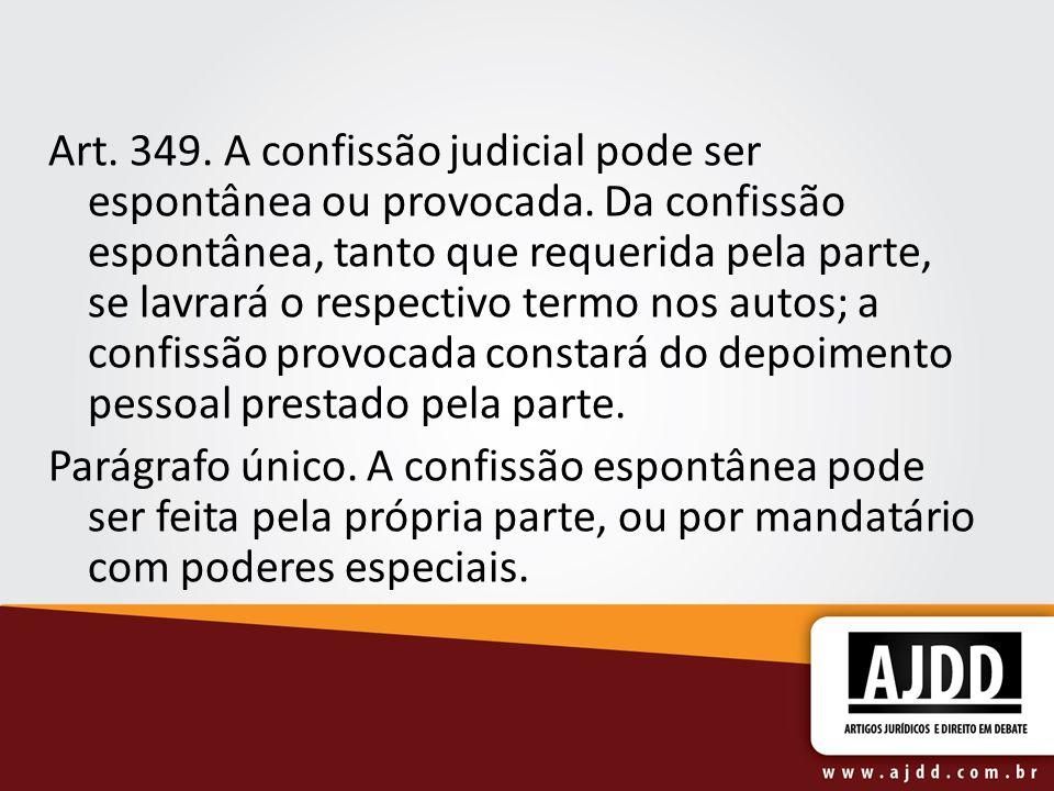 Art. 349. A confissão judicial pode ser espontânea ou provocada