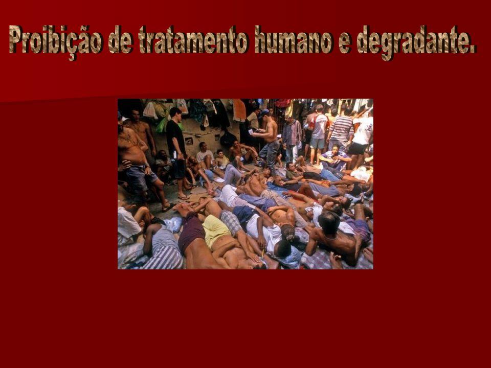 Proibição de tratamento humano e degradante.