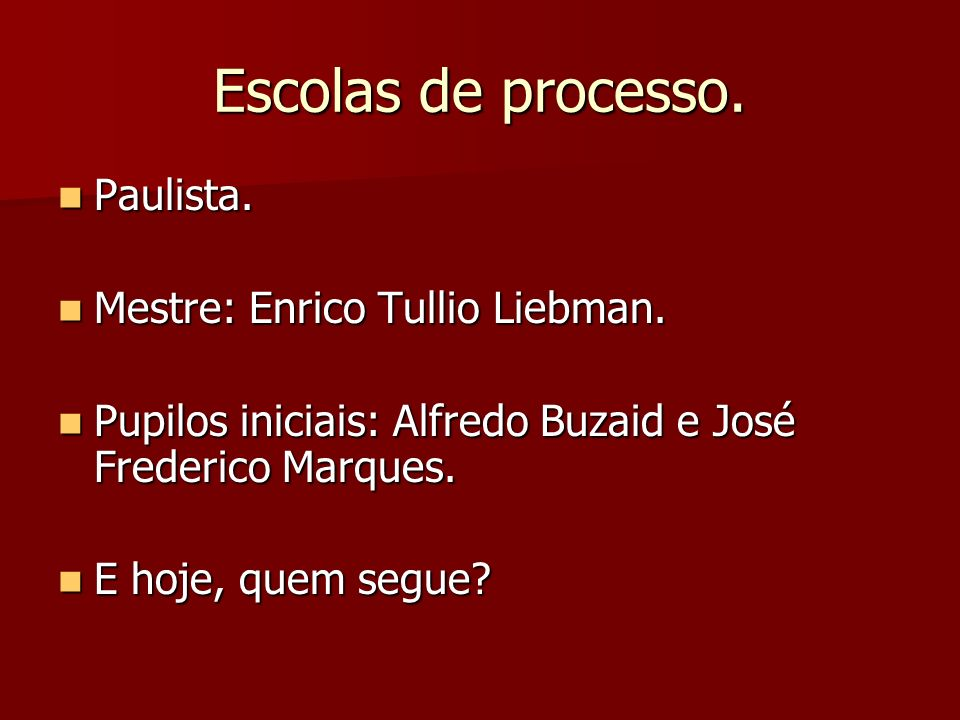 Escolas de processo. Paulista. Mestre: Enrico Tullio Liebman.