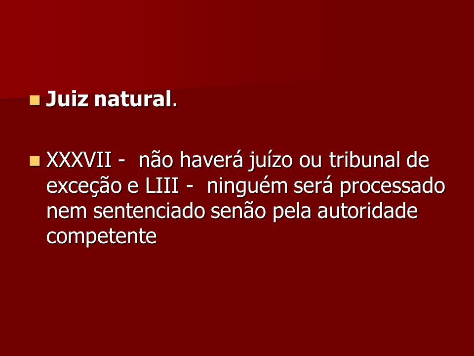 Juiz natural.XXXVII - não haverá juízo ou tribunal de exceção e LIII - ninguém será processado nem sentenciado senão pela autoridade competente.