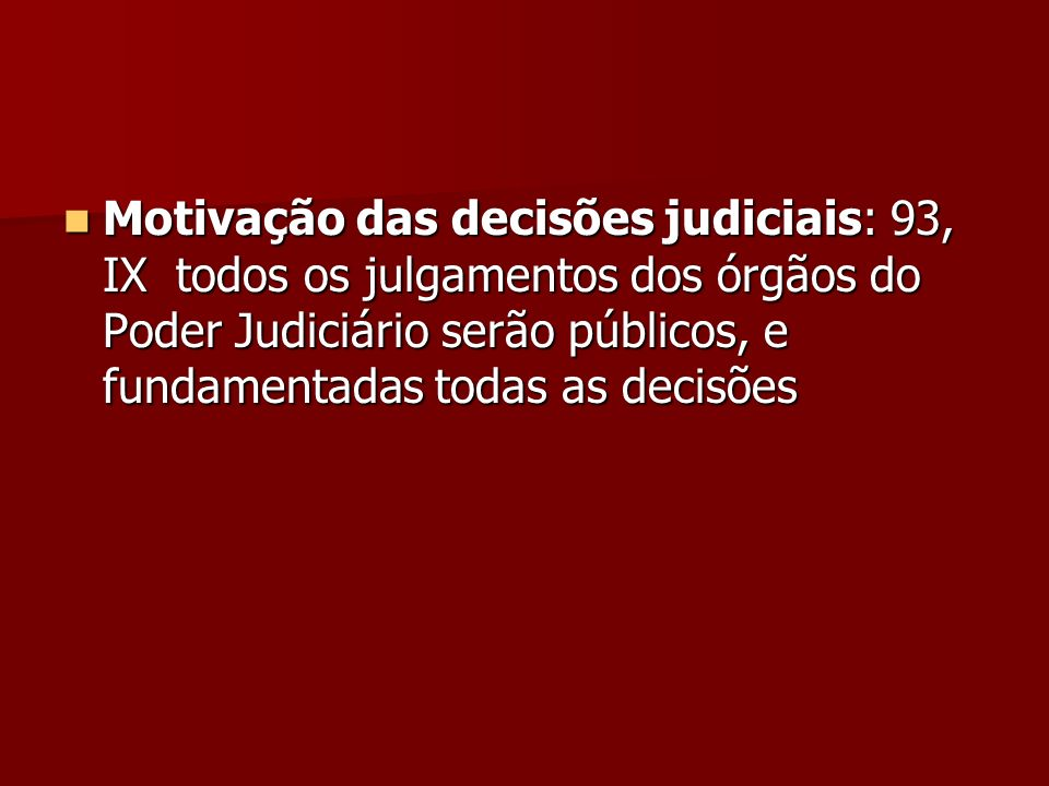 Motivação das decisões judiciais: 93, IX todos os julgamentos dos órgãos do Poder Judiciário serão públicos, e fundamentadas todas as decisões