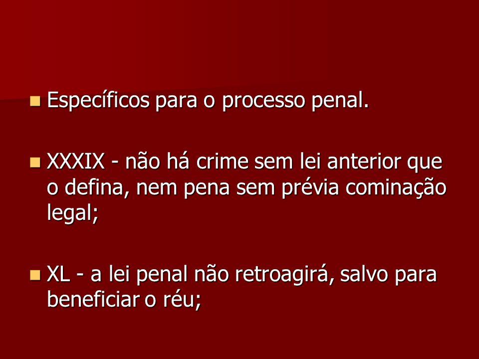 Específicos para o processo penal.