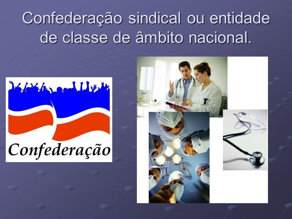 Confederação sindical ou entidade de classe de âmbito nacional.
