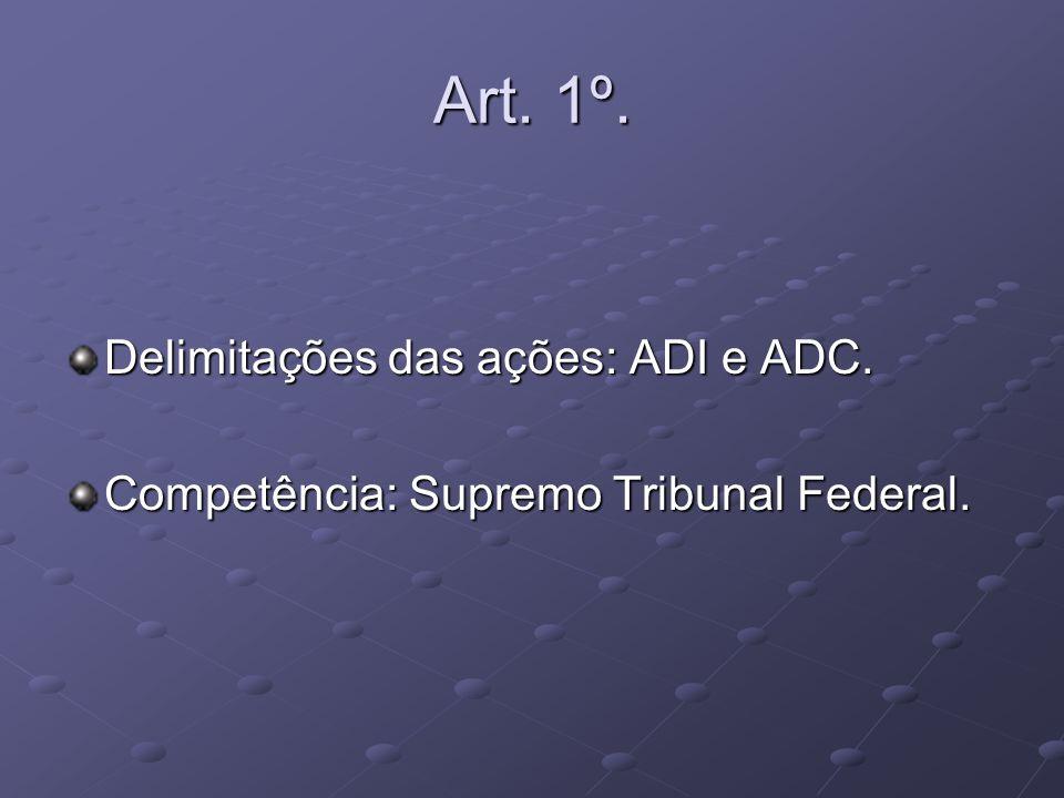 Art. 1º. Delimitações das ações: ADI e ADC.