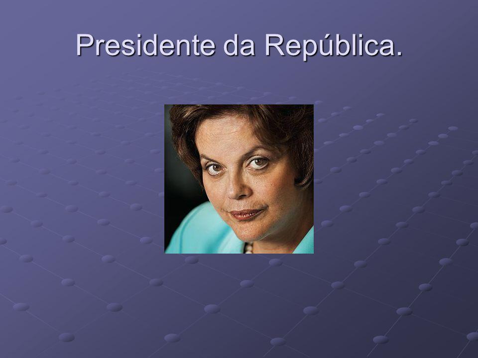 Presidente da República.