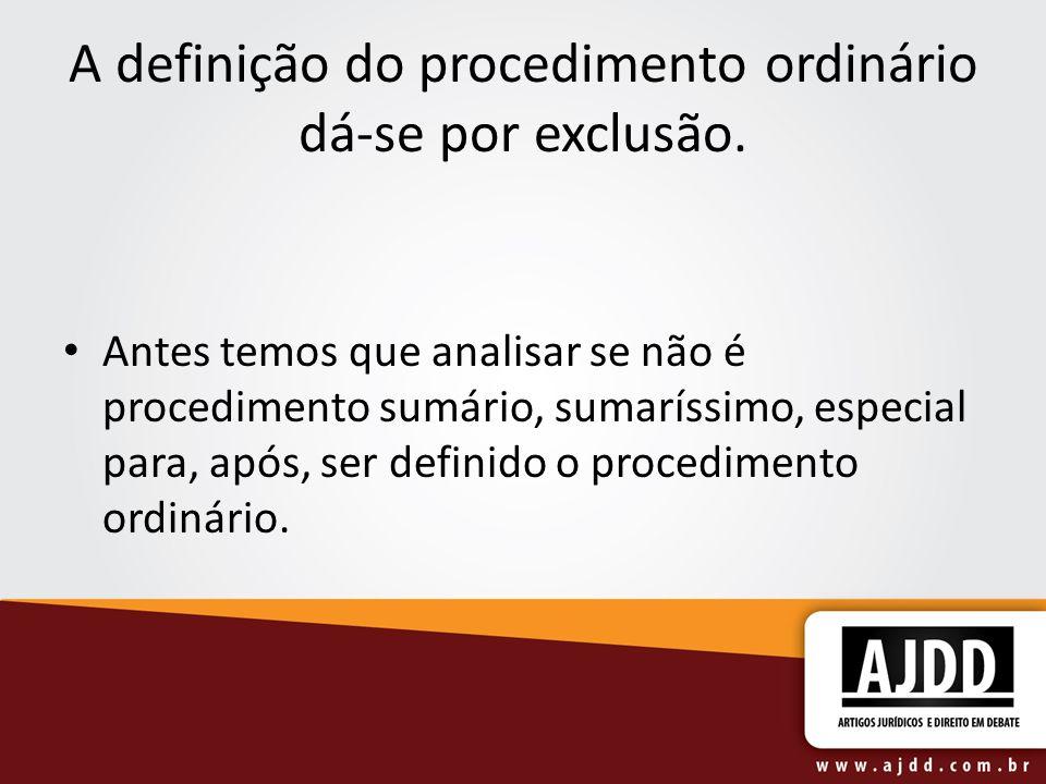 A definição do procedimento ordinário dá-se por exclusão.