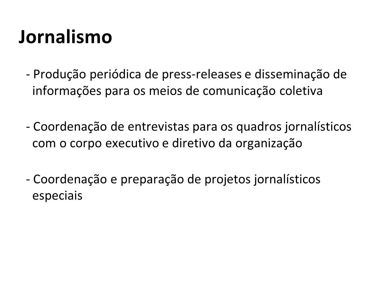 Jornalismo- Produção periódica de press-releases e disseminação de informações para os meios de comunicação coletiva.