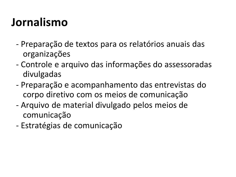 Jornalismo - Preparação de textos para os relatórios anuais das organizações. - Controle e arquivo das informações do assessoradas divulgadas.