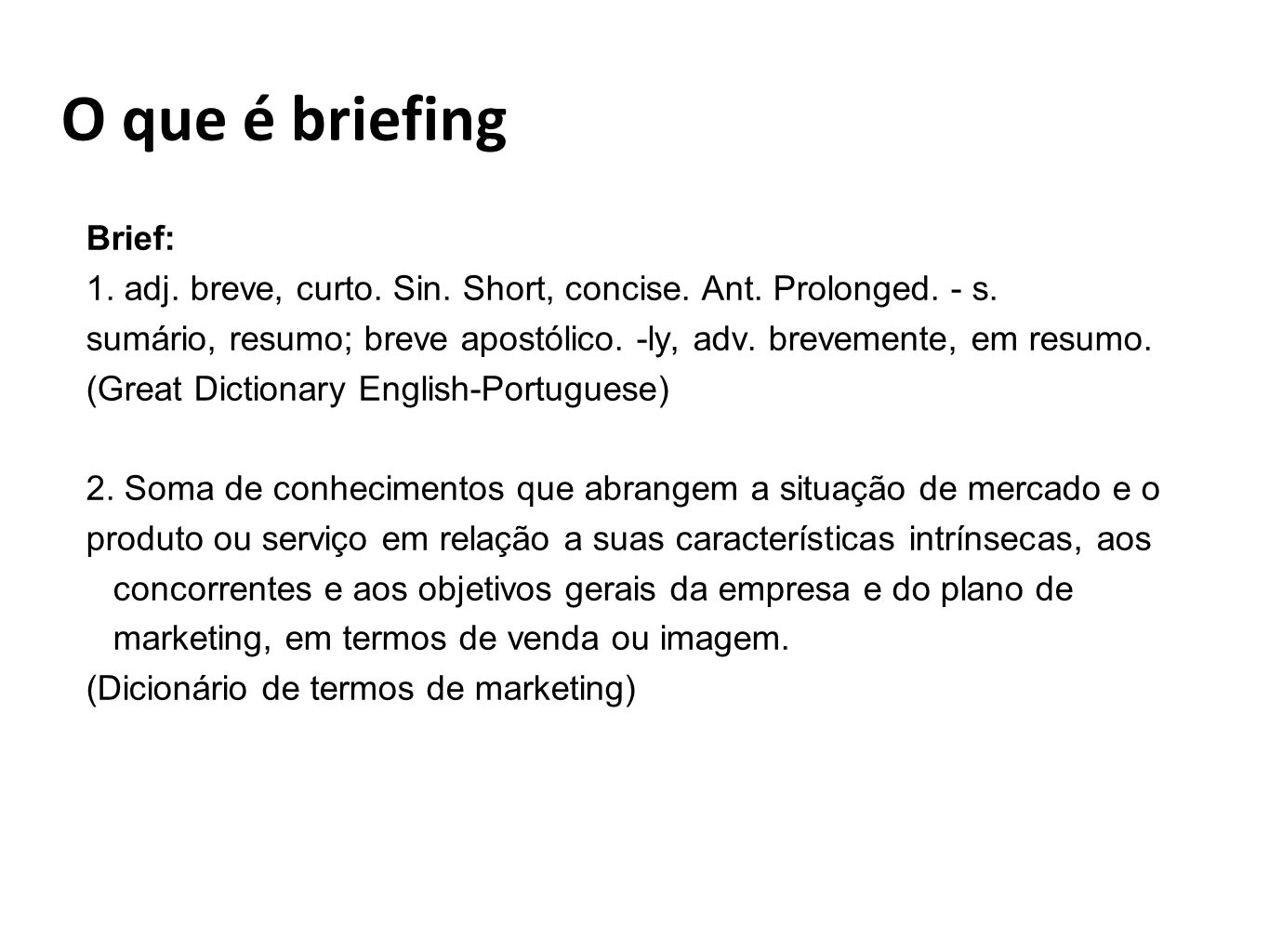 O que é briefing Brief: 1. adj. breve, curto. Sin. Short, concise. Ant. Prolonged. - s.