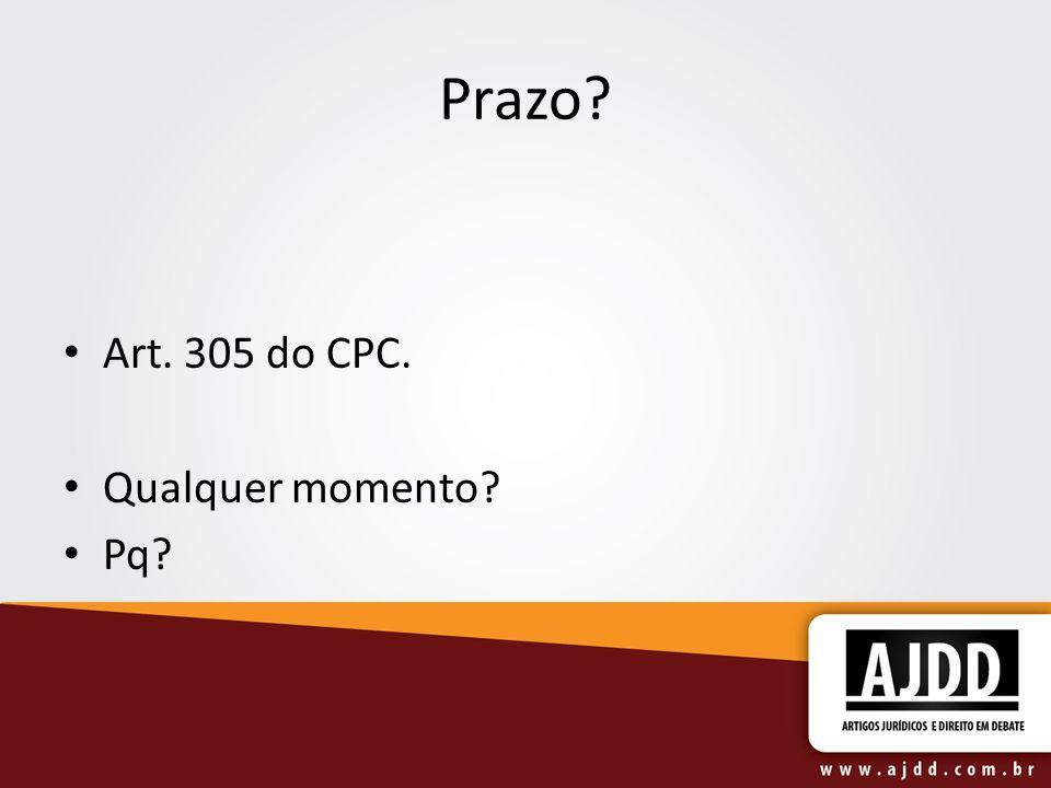 Prazo Art. 305 do CPC. Qualquer momento Pq