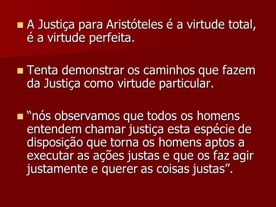 A Justiça para Aristóteles é a virtude total, é a virtude perfeita.