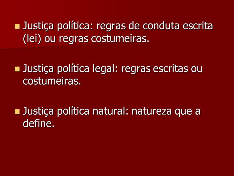 Justiça política: regras de conduta escrita (lei) ou regras costumeiras.