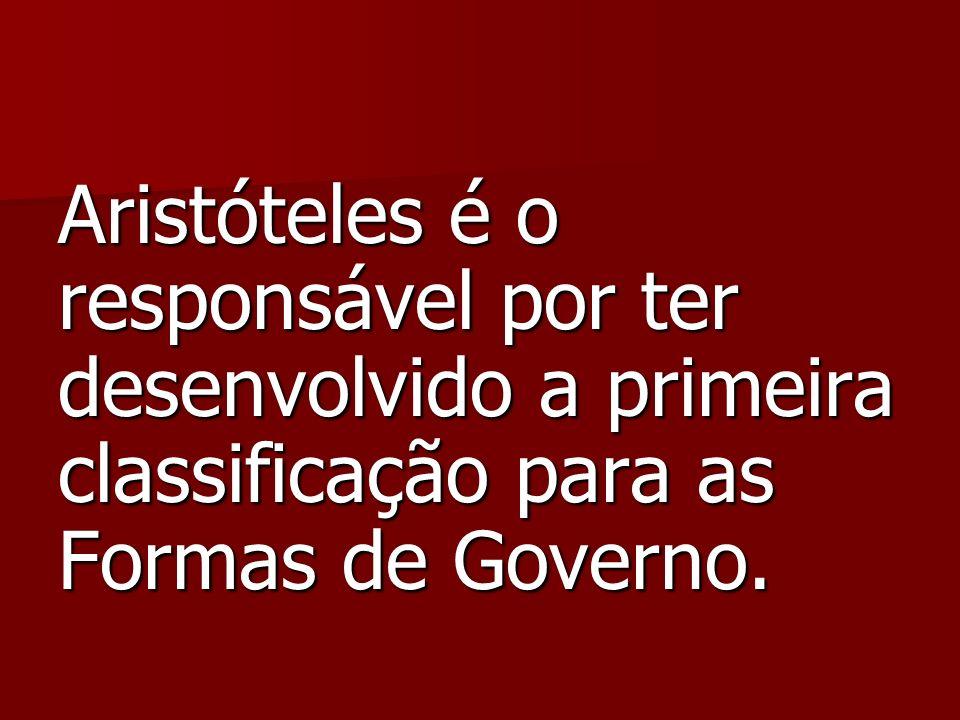 Aristóteles é o responsável por ter desenvolvido a primeira classificação para as Formas de Governo.