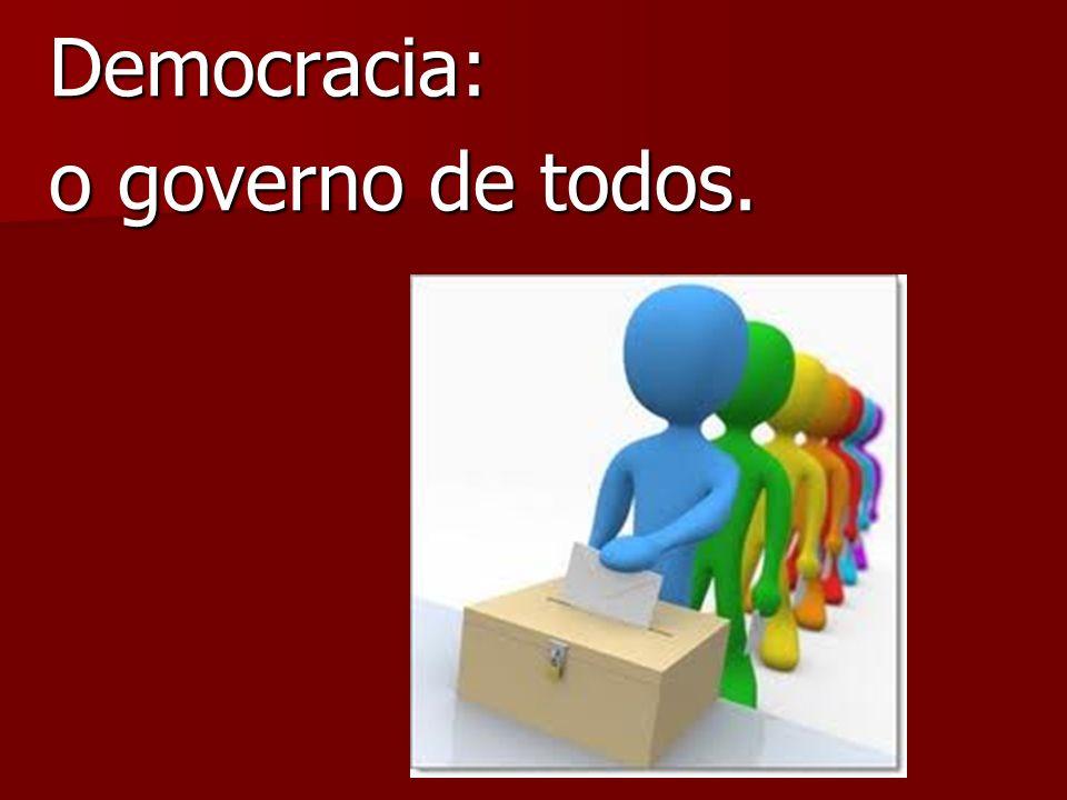 Democracia: o governo de todos.