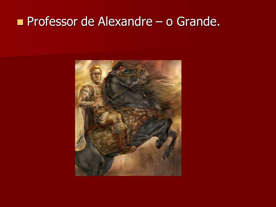 Professor de Alexandre – o Grande.