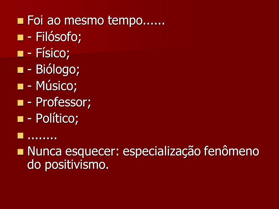 Foi ao mesmo tempo...... - Filósofo; - Físico; - Biólogo; - Músico; - Professor; - Político; ........