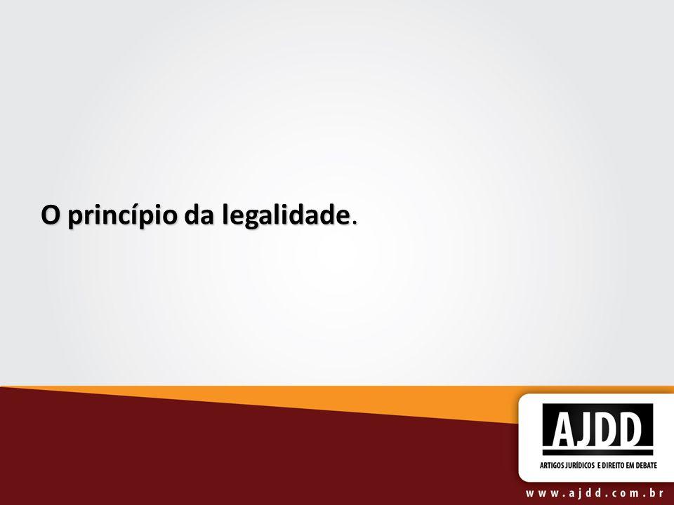 O princípio da legalidade.