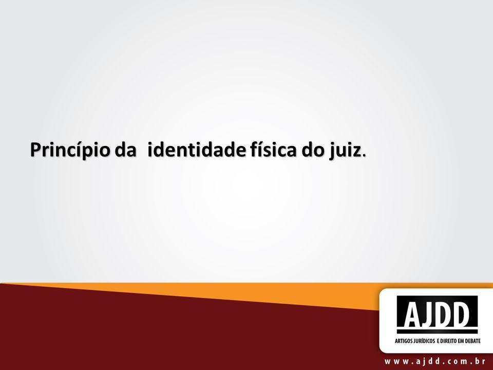 Princípio da identidade física do juiz.