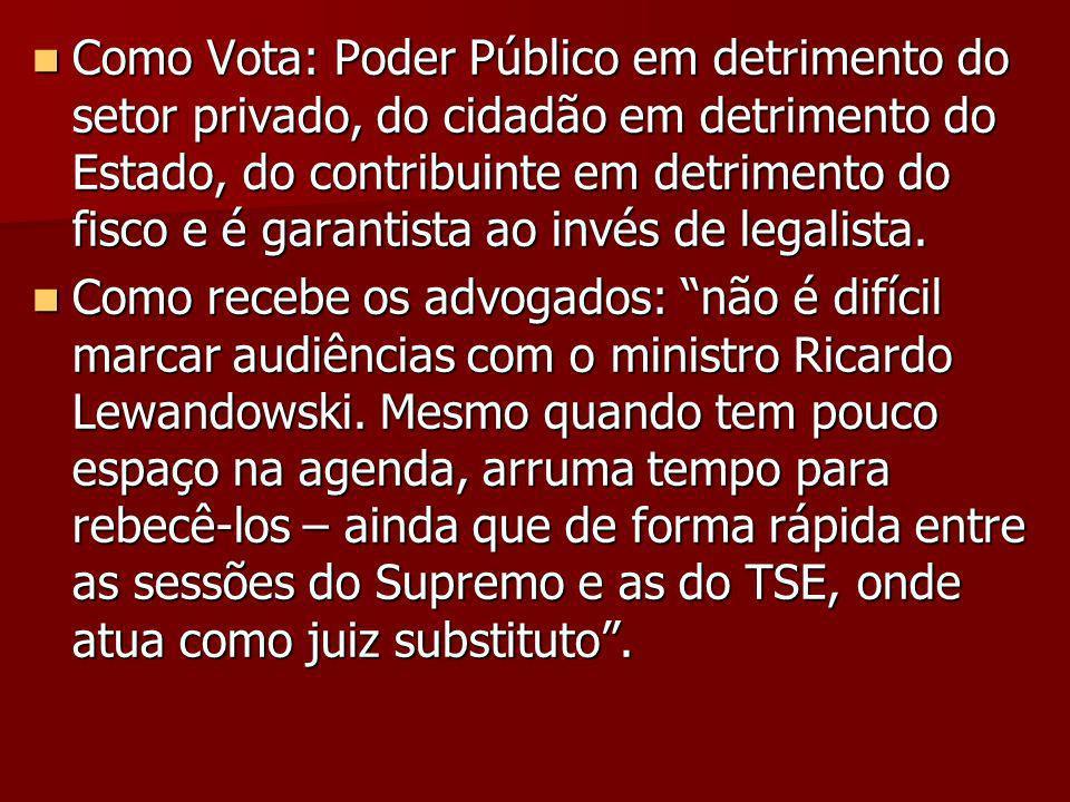 Como Vota: Poder Público em detrimento do setor privado, do cidadão em detrimento do Estado, do contribuinte em detrimento do fisco e é garantista ao invés de legalista.
