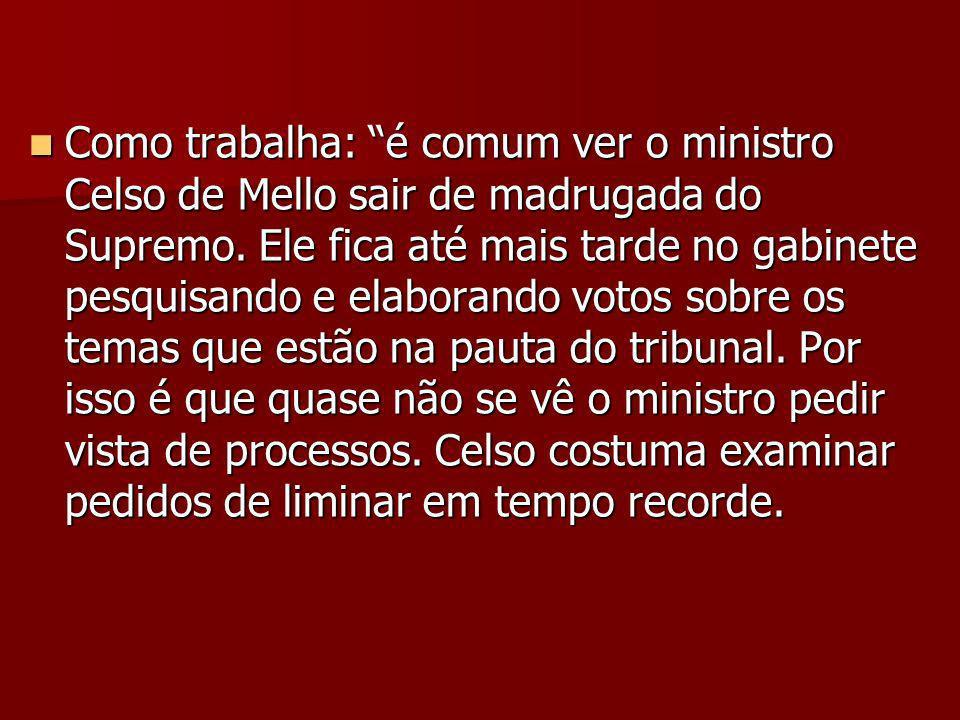 Como trabalha: é comum ver o ministro Celso de Mello sair de madrugada do Supremo.