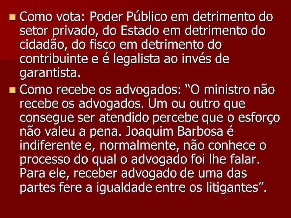 Como vota: Poder Público em detrimento do setor privado, do Estado em detrimento do cidadão, do fisco em detrimento do contribuinte e é legalista ao invés de garantista.