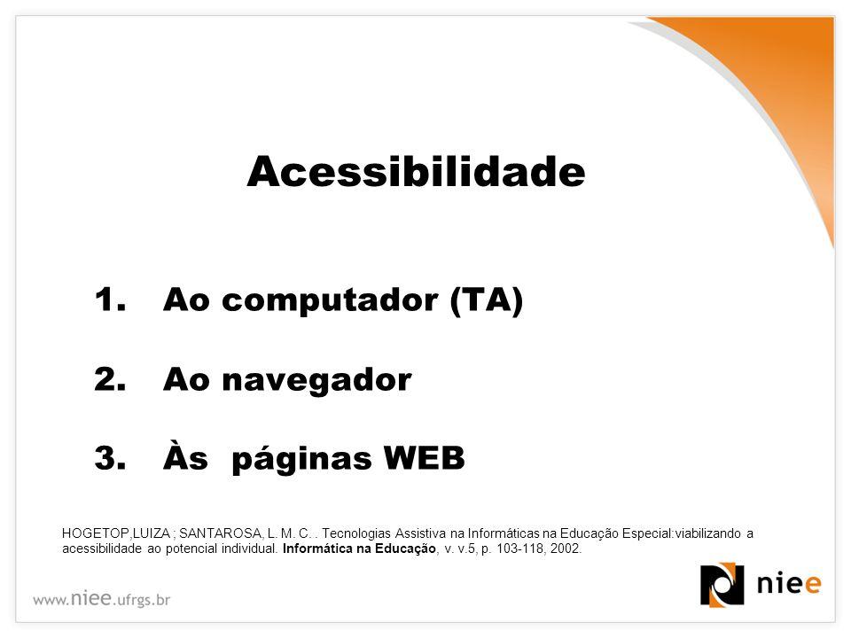 Acessibilidade Ao computador (TA) Ao navegador Às páginas WEB