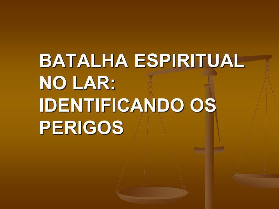 BATALHA ESPIRITUAL NO LAR: IDENTIFICANDO OS PERIGOS