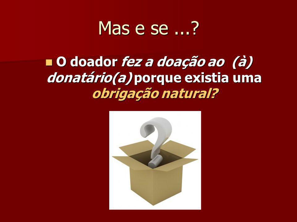 Mas e se ... O doador fez a doação ao (à) donatário(a) porque existia uma obrigação natural