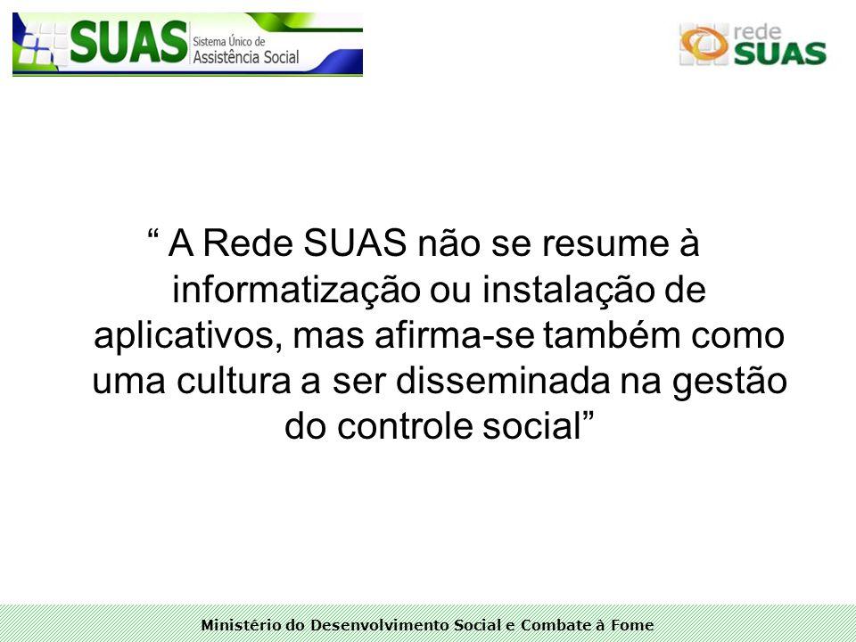 A Rede SUAS não se resume à informatização ou instalação de aplicativos, mas afirma-se também como uma cultura a ser disseminada na gestão do controle social
