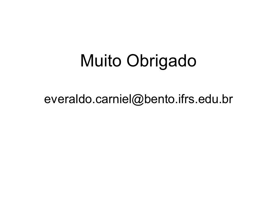 Muito Obrigado everaldo.carniel@bento.ifrs.edu.br