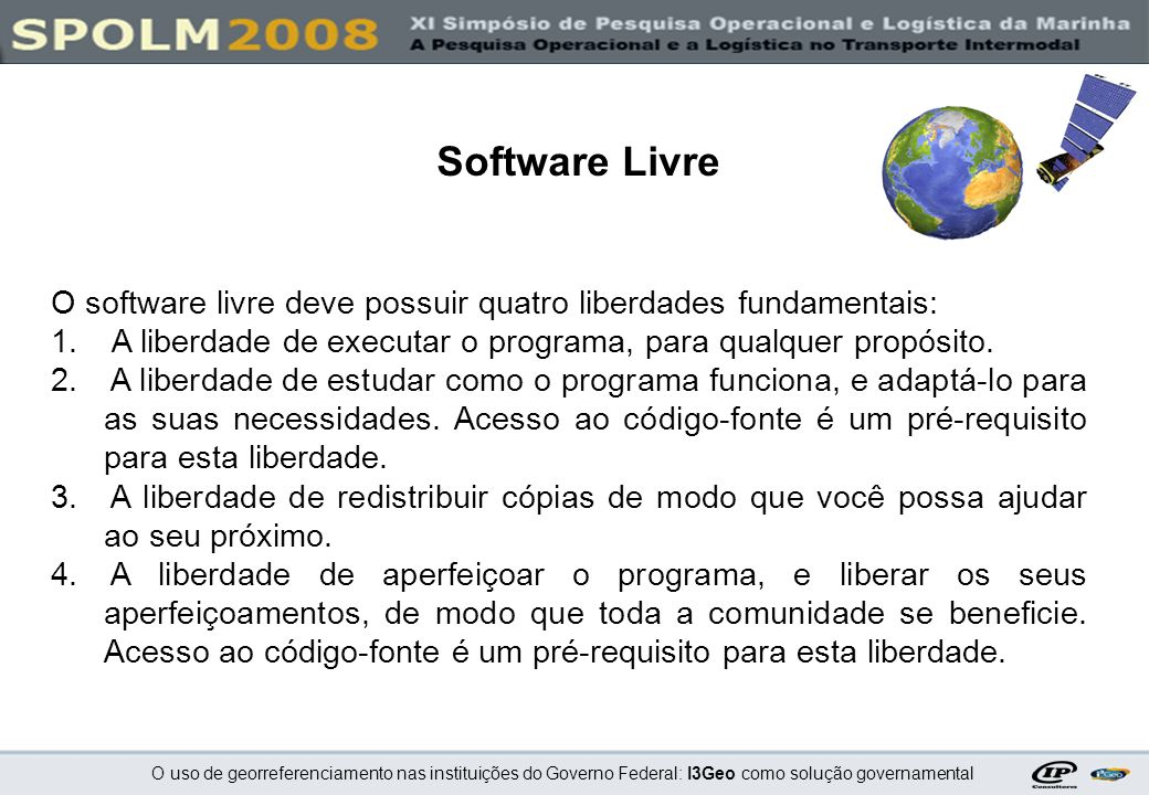 Software LivreO software livre deve possuir quatro liberdades fundamentais: A liberdade de executar o programa, para qualquer propósito.