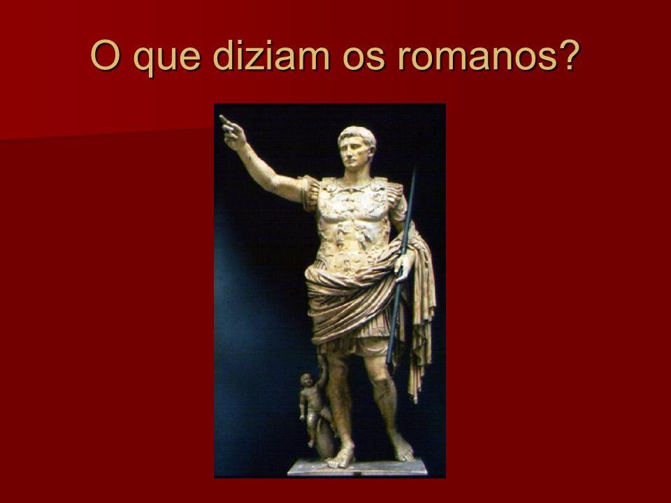 O que diziam os romanos