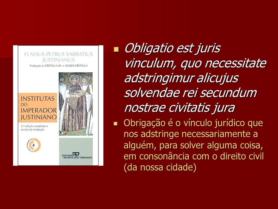Obligatio est juris vinculum, quo necessitate adstringimur alicujus solvendae rei secundum nostrae civitatis jura