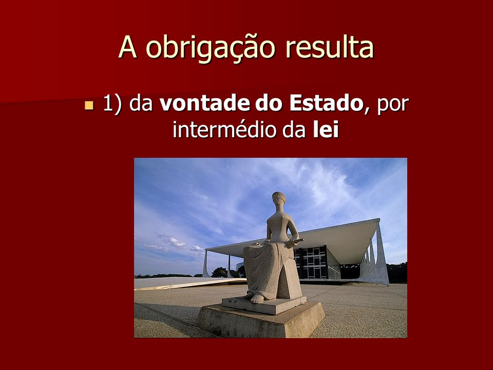 1) da vontade do Estado, por intermédio da lei
