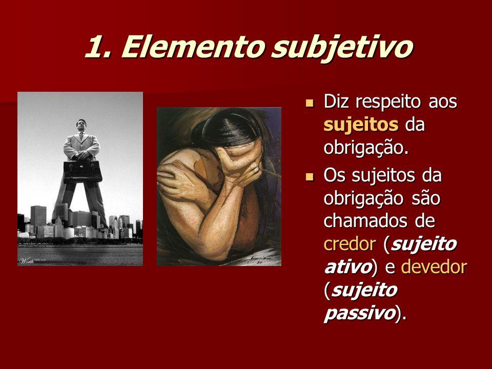 1. Elemento subjetivo Diz respeito aos sujeitos da obrigação.