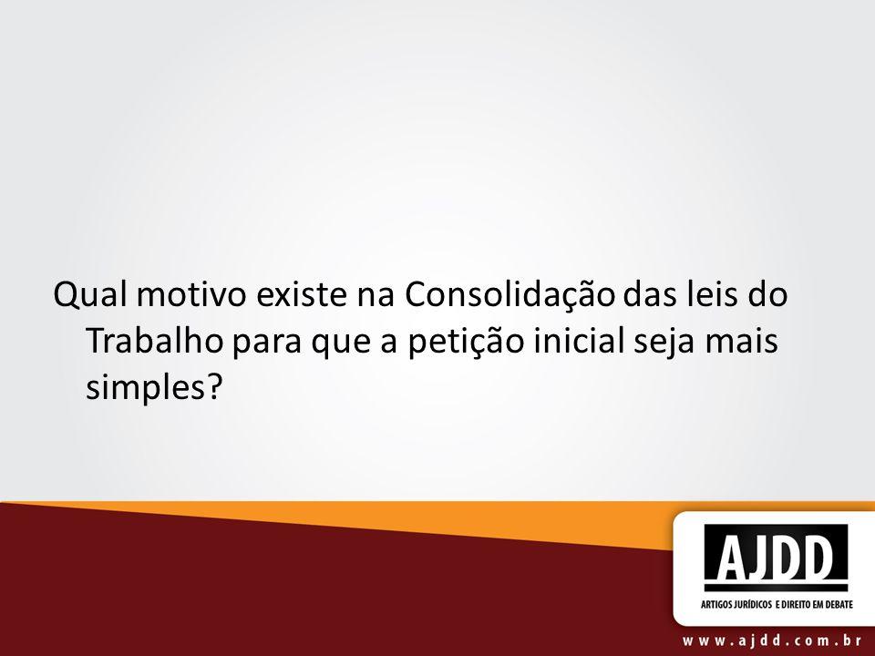 Qual motivo existe na Consolidação das leis do Trabalho para que a petição inicial seja mais simples