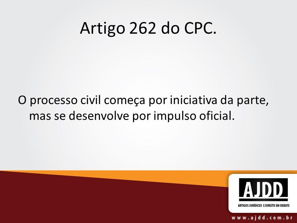 Artigo 262 do CPC.O processo civil começa por iniciativa da parte, mas se desenvolve por impulso oficial.