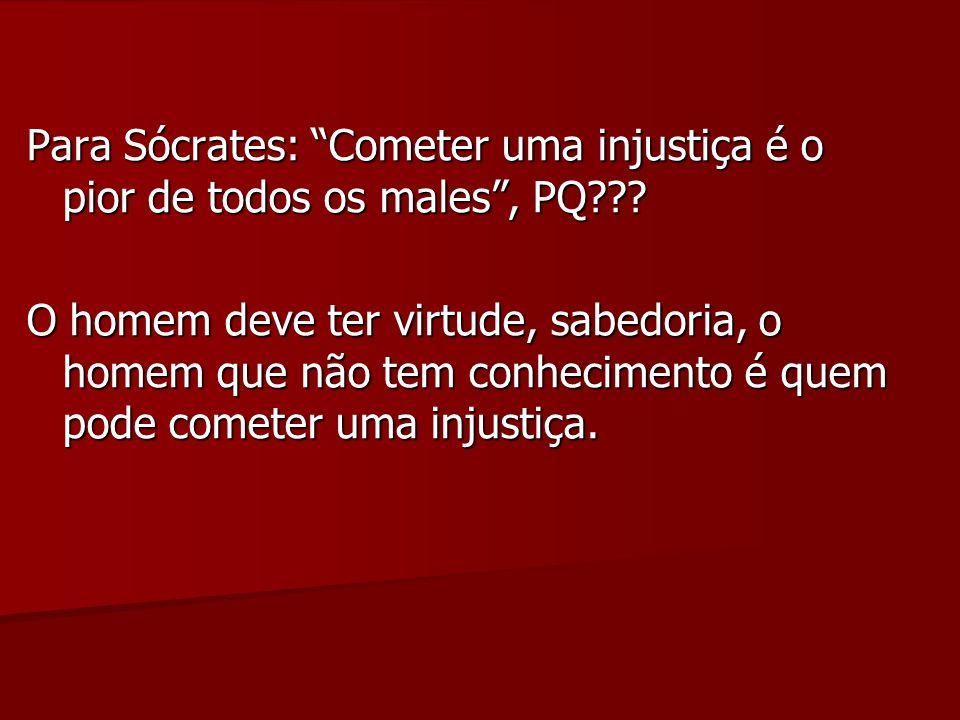 Para Sócrates: Cometer uma injustiça é o pior de todos os males , PQ