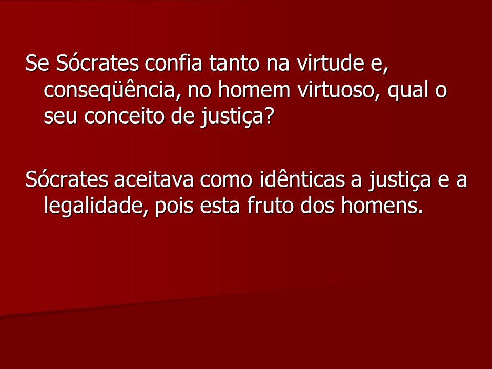 Se Sócrates confia tanto na virtude e, conseqüência, no homem virtuoso, qual o seu conceito de justiça