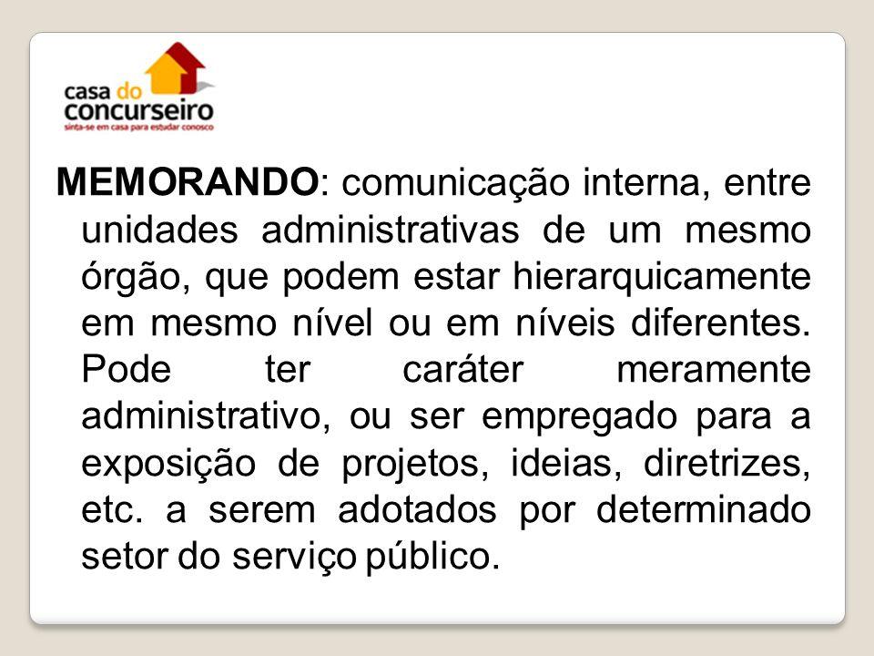 MEMORANDO: comunicação interna, entre unidades administrativas de um mesmo órgão, que podem estar hierarquicamente em mesmo nível ou em níveis diferentes.