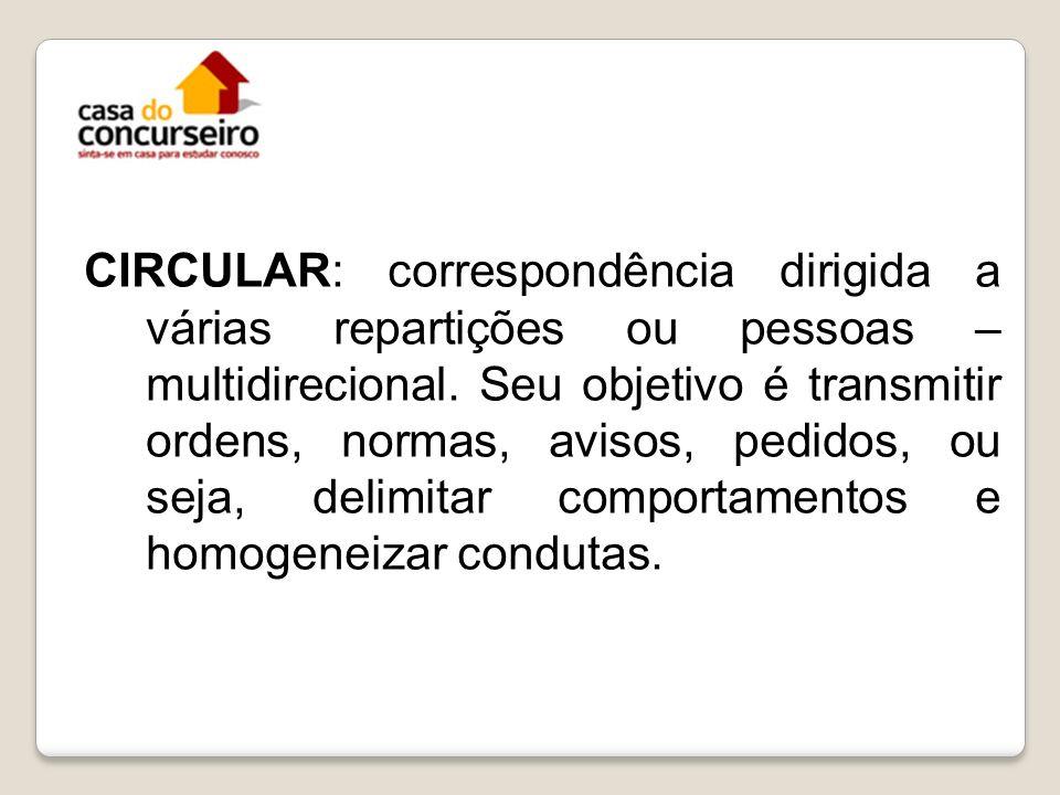 CIRCULAR: correspondência dirigida a várias repartições ou pessoas – multidirecional.