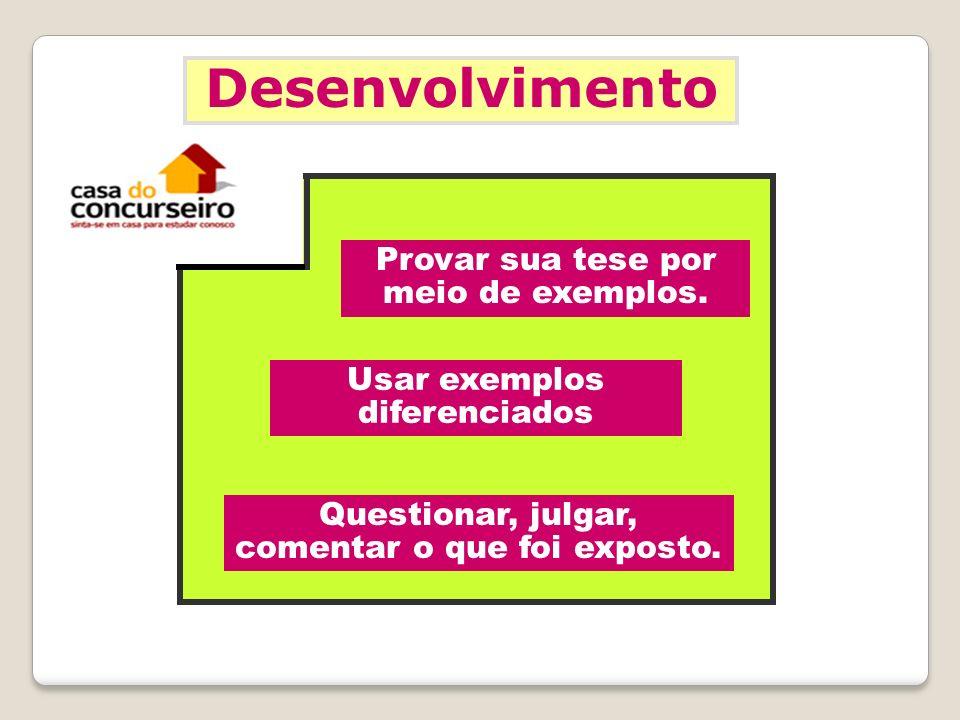 Desenvolvimento Provar sua tese por meio de exemplos.