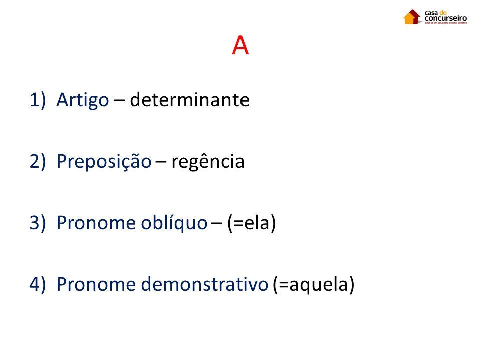 A Artigo – determinante Preposição – regência Pronome oblíquo – (=ela)
