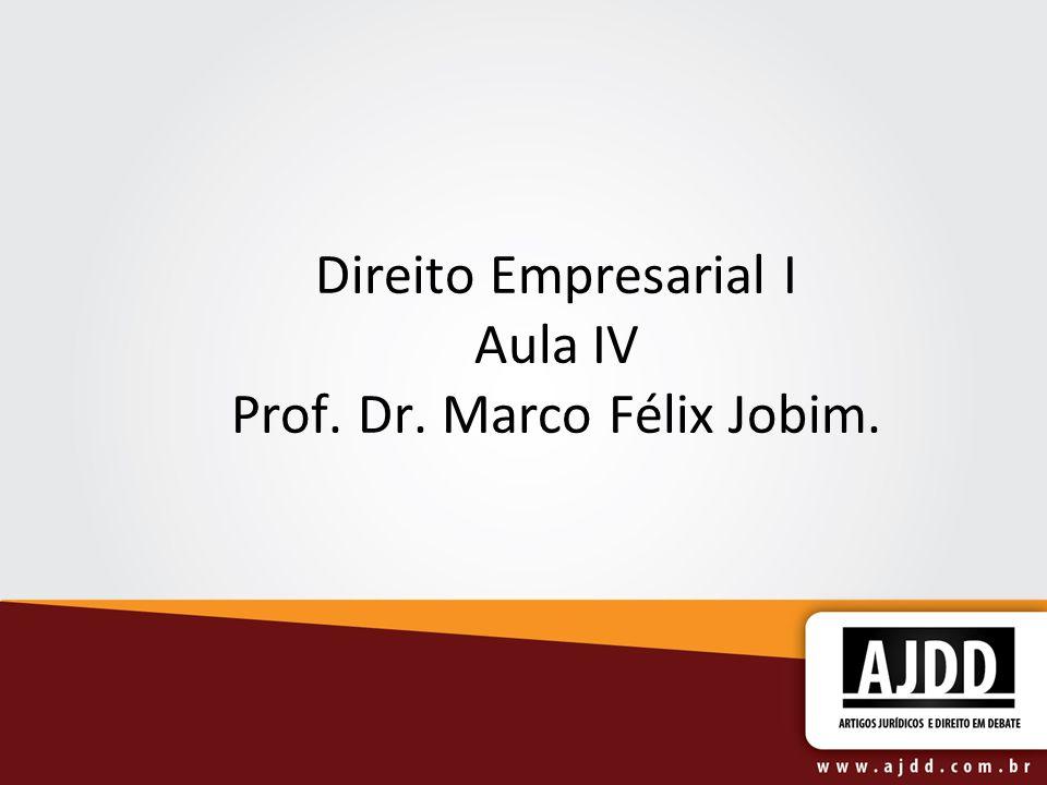 Direito Empresarial I Aula IV Prof. Dr. Marco Félix Jobim.