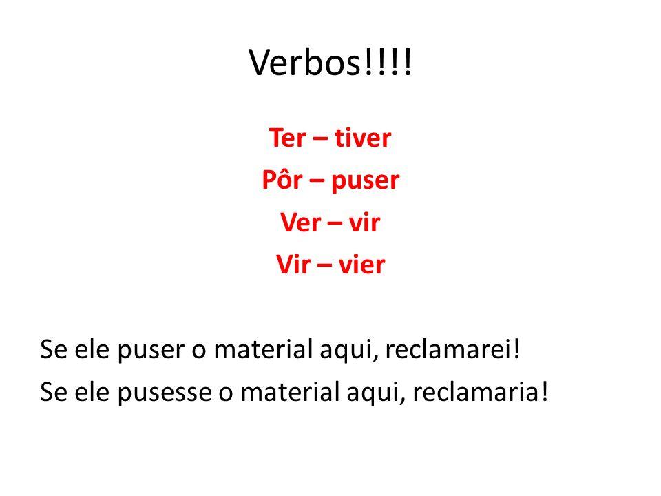 Verbos!!!. Ter – tiver Pôr – puser Ver – vir Vir – vier Se ele puser o material aqui, reclamarei.